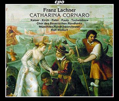 """Franz Lachner: """"Catharina Cornaro"""""""